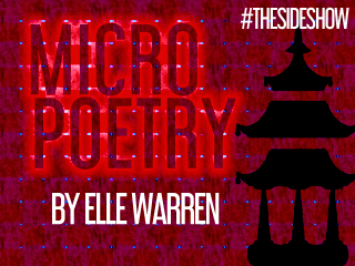 #thesideshow | Two Micropoems by Elle Warren