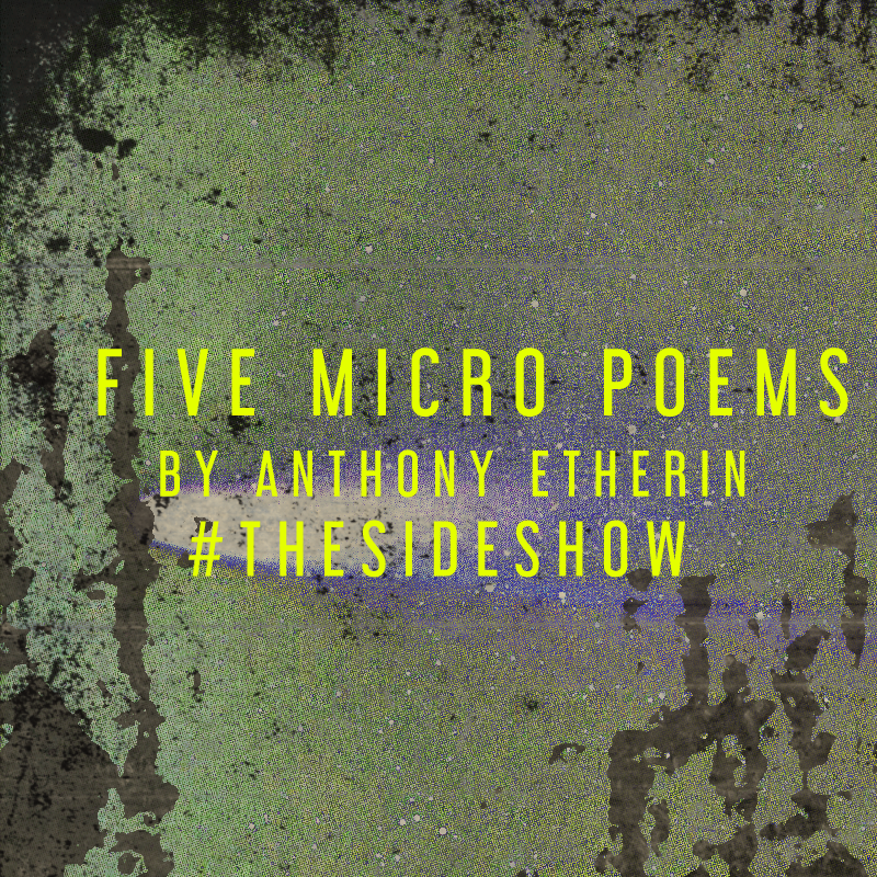 Five Micro poems by Anthony Etherin