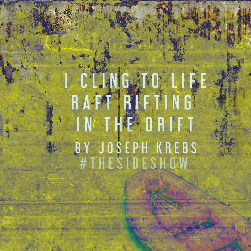 I cling to Life Raft Rifting in the Drift by Joseph Krebs |