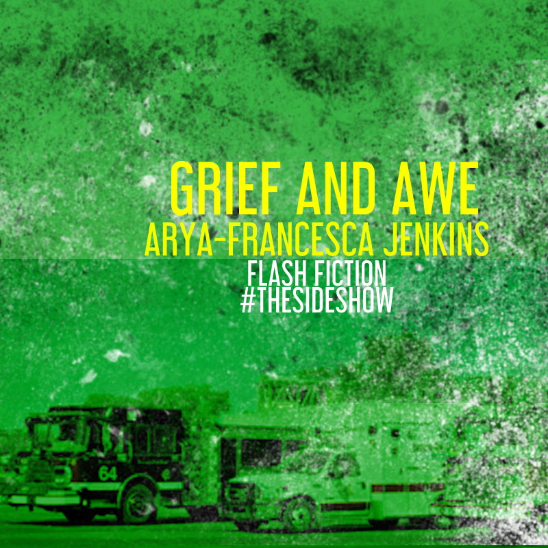 Grief and Awe by Arya-francesca Jenkins | flash fiction |#thesideshow