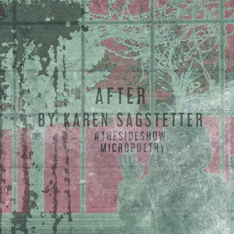 After by Karen Sagstetter | micropoetry | #thesideshow